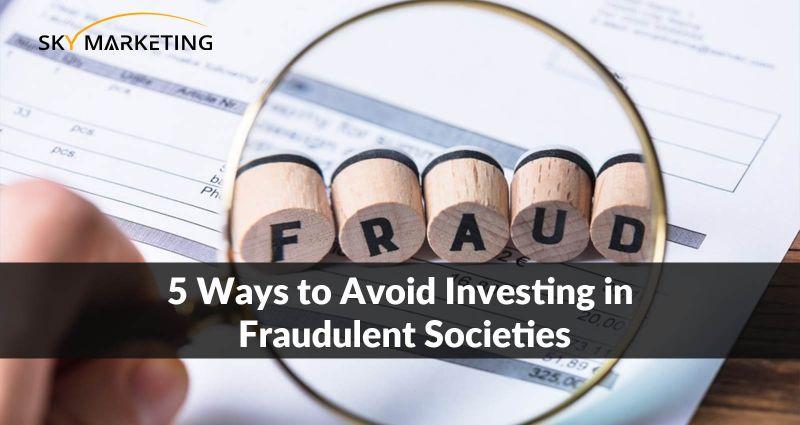 5 Ways to avoid investing in Fraudulent Societies