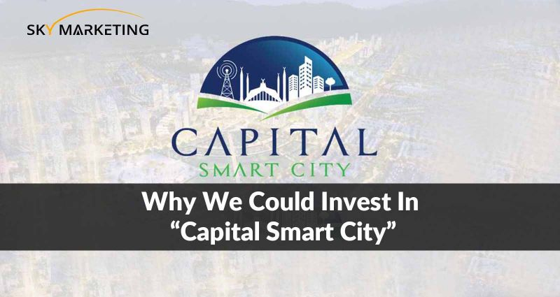 Why we could invest in Capital Smart City Islamabad?