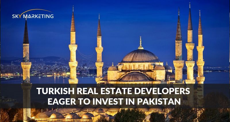 Turkish Real Estate Developers Eager to Invest in Pakistan