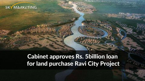 Cabinet approves Rs. 5billion loan for land purchase Ravi City Project