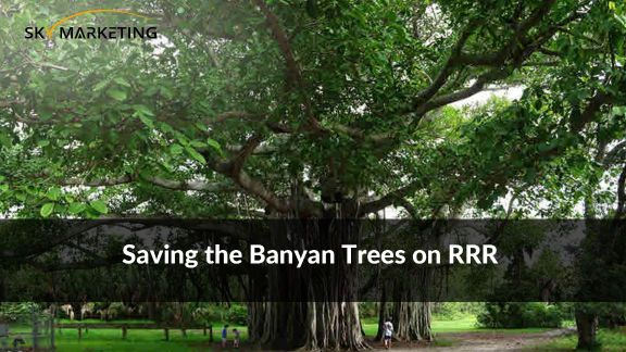 Saving the Banyan Trees on RRR