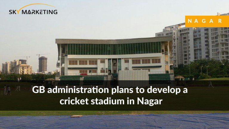 GB administration plans to develop a cricket stadium in Nagar