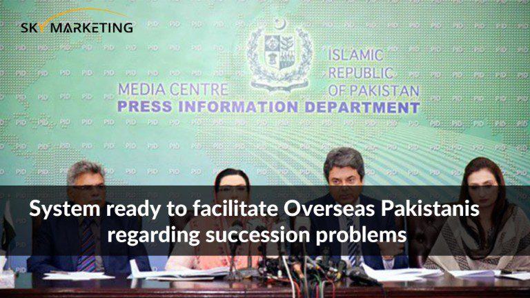 System ready to facilitate Overseas Pakistanis regarding succession problems