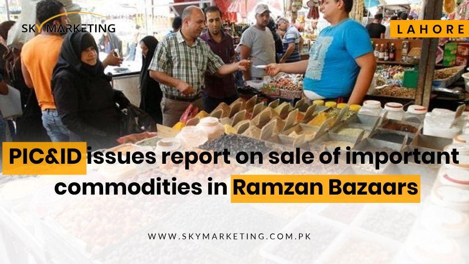 PIC&ID issues report on sale of important commodities in Ramzan Bazaars
